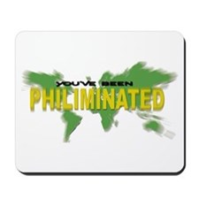 You've Been Philiminated Mousepad