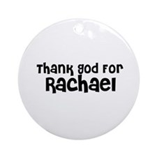 Thank God For Rachael Ornament (Round)