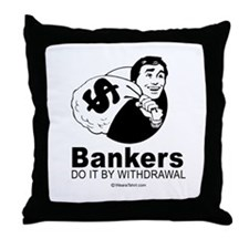 Bankers do it by withdrawal -  Throw Pillow