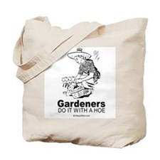 Gardeners do it with a hoe -  Tote Bag