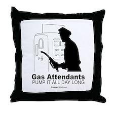 Gas attendants pump it all day -  Throw Pillow