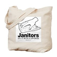 Janitors do it with a sponge -  Tote Bag