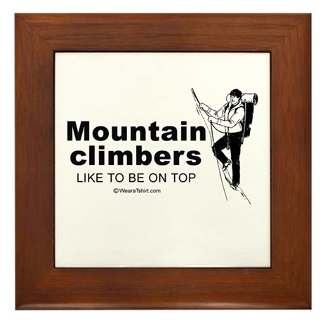 Mountain Climbers like to be on top - Framed Tile