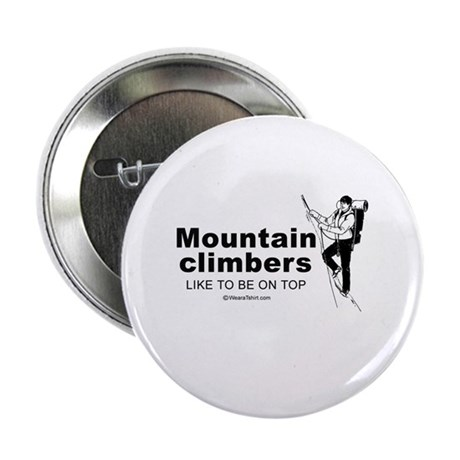 Mountain Climbers like to be on top - Button