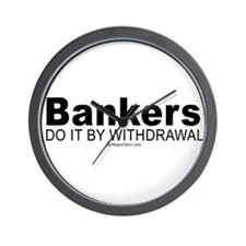 Bankers do it by withdrawal -  Wall Clock