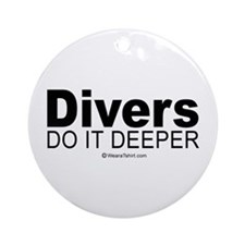 Divers do it deeper -  Ornament (Round)