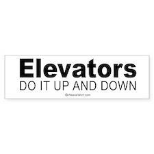 Elevators do it up and down - Bumper Bumper Sticker