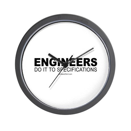 Engineers do it to specifications - Wall Clock