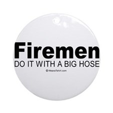 Firemen do it with a big hose -  Ornament (Round)