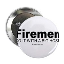 Firemen do it with a big hose - Button