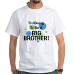 Going To Be Big Brother White T-Shirt