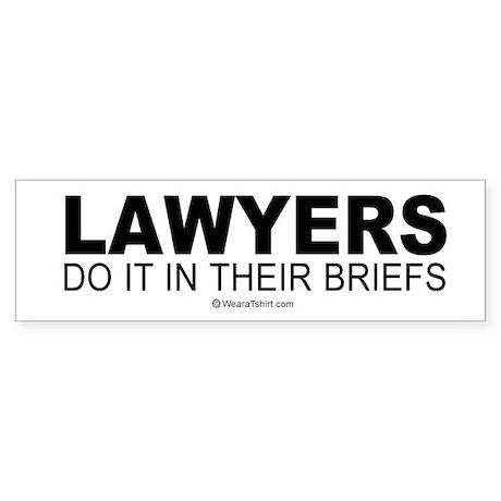 Lawyers do it in their briefs - Bumper Sticker