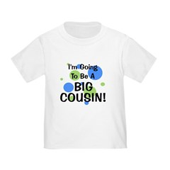 Going To Be Big Cousin! Toddler T-Shirt