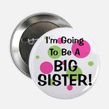 """Going To Be Big Sister! 2.25"""" Button"""