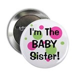 "I'm The Baby Sister! 2.25"" Button"
