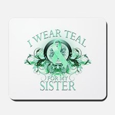 I Wear Teal for my Sister Mousepad