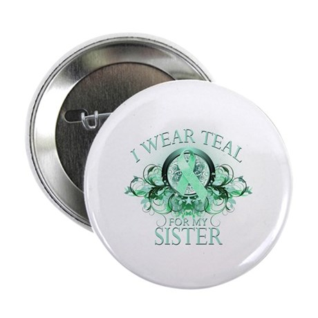 """I Wear Teal for my Sister 2.25"""" Button (10 pack)"""