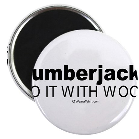 "Lumberjacks do it with wood - 2.25"" Magnet (100 p"
