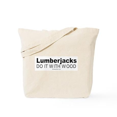 Lumberjacks do it with wood - Tote Bag