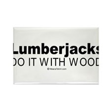 Lumberjacks do it with wood - Rectangle Magnet