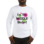 I'm The Middle Sister! Long Sleeve T-Shirt