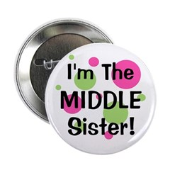 """I'm The Middle Sister! 2.25"""" Button"""