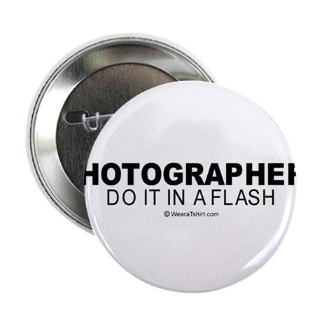 """Photographers do it in a flash - 2.25"""" Button (10"""