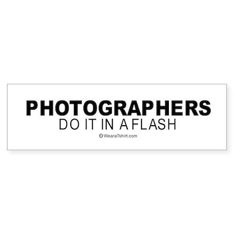 Photographers do it in a flash - Bumper Sticker
