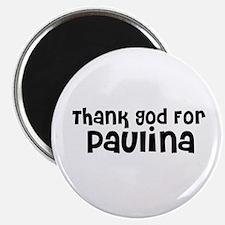 Thank God For Paulina Magnet