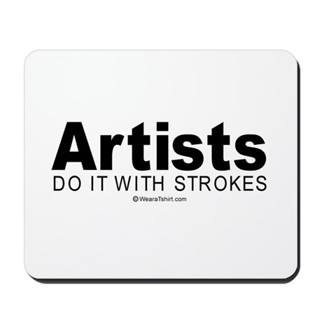 Artists do it with strokes - Mousepad