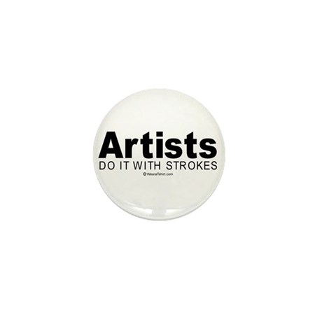 Artists do it with strokes - Mini Button