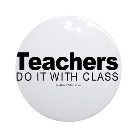 Teachers do it with class - Ornament (Round)