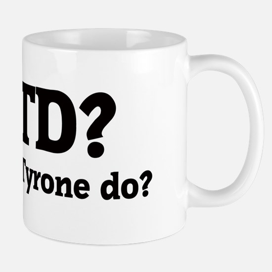 What would Tyrone do? Mug
