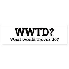 What would Trevor do? Bumper Bumper Sticker