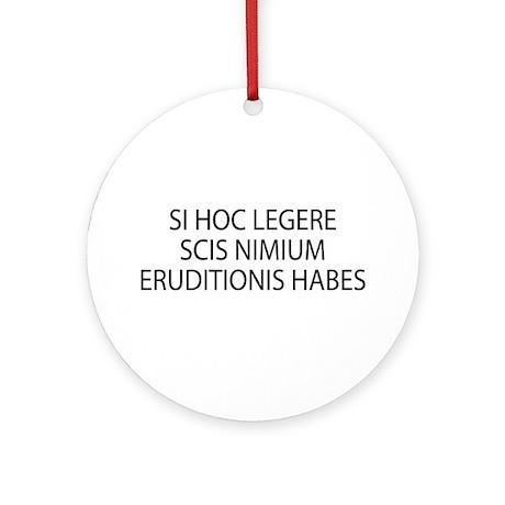 ERUDITIONIS HABES Ornament (Round)
