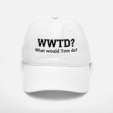 What would Tom do? Baseball Baseball Cap
