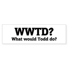 What would Todd do? Bumper Bumper Sticker