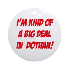 I'm Kind Of A Big Deal In Dothan! Ornament (Round)