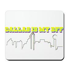 Dallas is My BFF T-Shirt Mousepad
