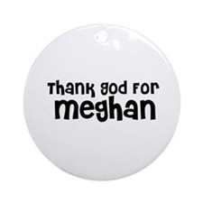 Thank God For Meghan Ornament (Round)