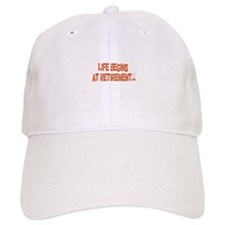 Life Begins at Retirement... Baseball Cap