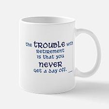 The Trouble w/Retirement Mug