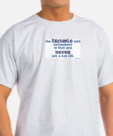 The Trouble w/Retirement T-Shirt