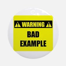 WARNING: Bad Example Ornament (Round)