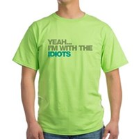I'm With The Idiots Green T-Shirt