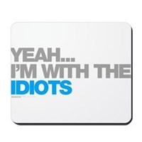 I'm With The Idiots Mousepad