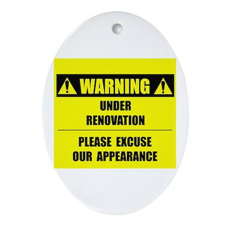 WARNING: Under Renovation Ornament (Oval)