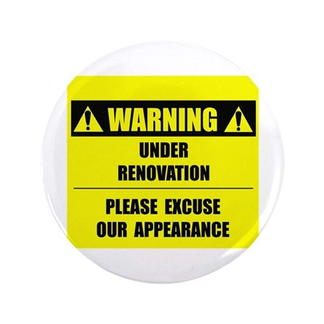 "WARNING: Under Renovation 3.5"" Button (100 pack)"