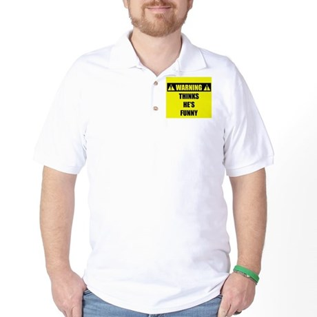 WARNING: Thinks He's Funny Golf Shirt