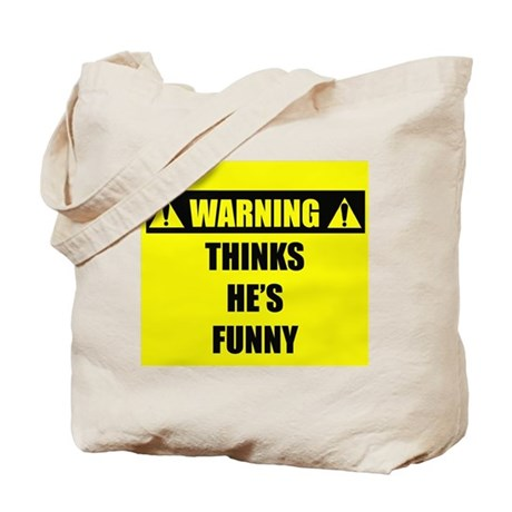 WARNING: Thinks He's Funny Tote Bag